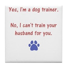 can't trainer your husband Tile Coaster