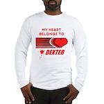 My Heart Belongs to Dexter Long Sleeve T-Shirt