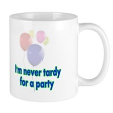 I'm not tardy for a party Small Mug