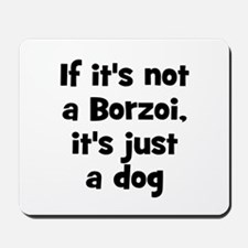 If it's not a Borzoi, it's ju Mousepad