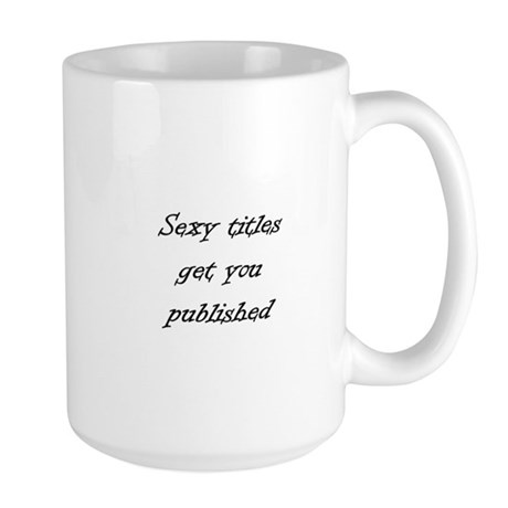 Sexy titles get you published Large Mug