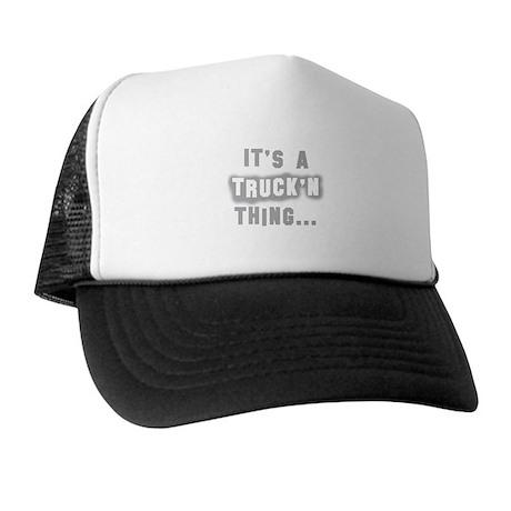It's a Truck'n thing... Trucker Hat