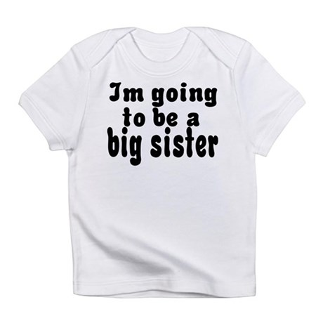 Going TO Be Big Sister Infant T-Shirt