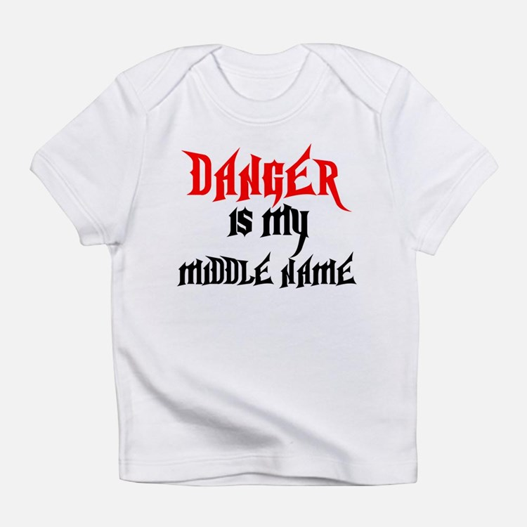 Danger Is My Middle Name Infant T-Shirt