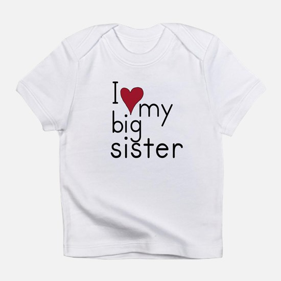 I love my big sister Infant T-Shirt