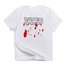 You should see the other guy! Infant T-Shirt