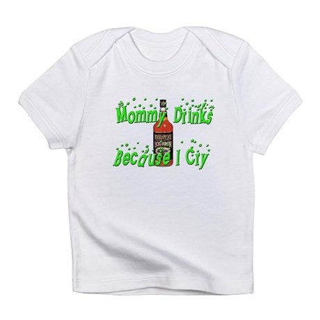 Mommy drinks because I cry Infant T-Shirt
