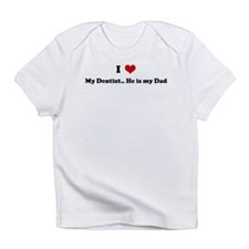 I Love My Dentist... He is my Infant T-Shirt