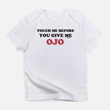 TOUCH ME BEFORE YOU GIVE ME O Infant T-Shirt