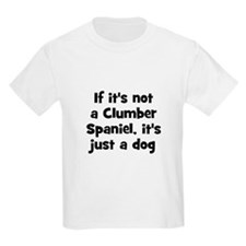 If it's not a Clumber Spaniel Kids T-Shirt
