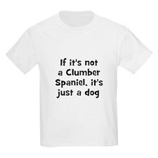 If it's not a Clumber Spaniel Kids T-Shirt