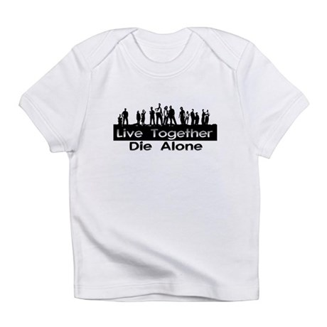 Live Together, Die Alone Infant T-Shirt