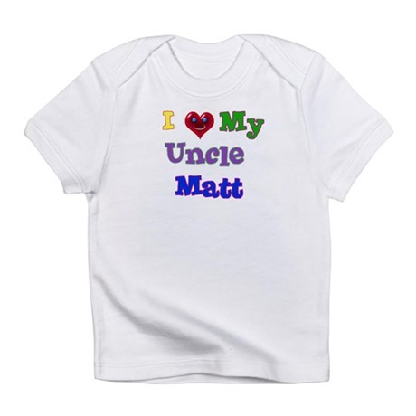 I LOVE MY UNCLE MATT Infant T-Shirt