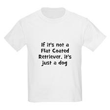 If it's not a Flat Coated Ret Kids T-Shirt