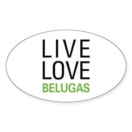 Live Love Belugas Sticker (Oval)