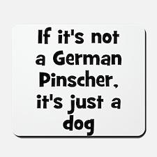 If it's not a German Pinscher Mousepad