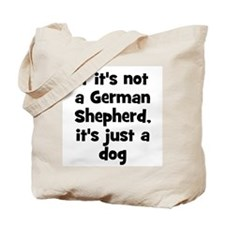 If it's not a German Shepherd Tote Bag