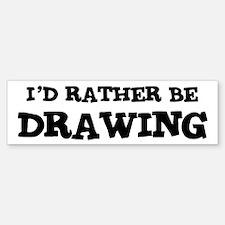 Rather be Drawing Bumper Bumper Bumper Sticker
