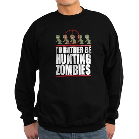 I'd Rather Be Hunting Zombies Sweatshirt (dark)