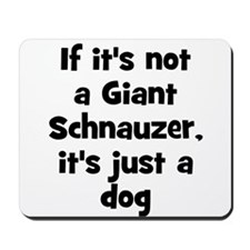 If it's not a Giant Schnauzer Mousepad