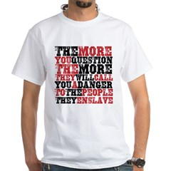 The More You Question White T-Shirt