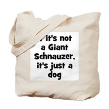 If it's not a Giant Schnauzer Tote Bag