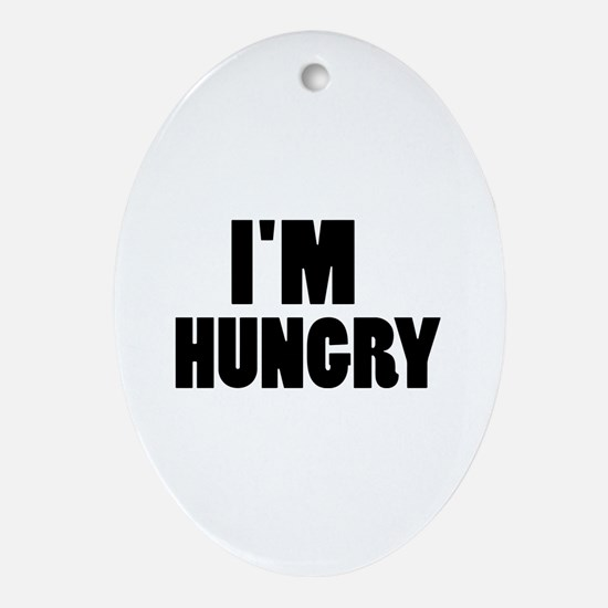 I'm hungry Ornament (Oval)