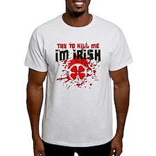 Try to Kill me I'm Irish T-Shirt