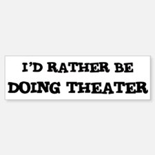 Rather be Doing Theater Bumper Bumper Bumper Sticker