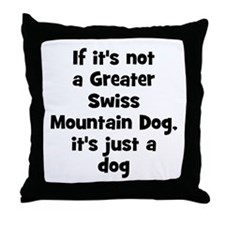 If it's not a Greater Swiss M Throw Pillow