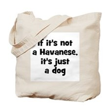 If it's not a Havanese, it's  Tote Bag