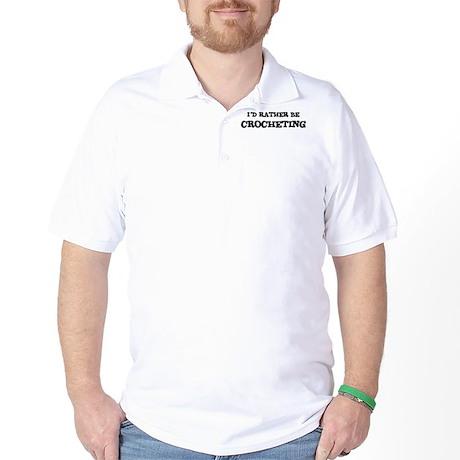 Rather be Crocheting Golf Shirt