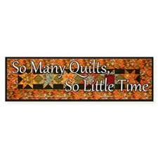 So Many Quilts, So Little Tim Bumper Stickers