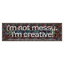 I'm Not Messy, I'm Creative! Bumper Stickers