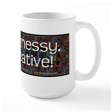 I'm Not Messy, I'm Creative! Large Mug