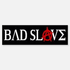 Bad Slave Bumper Bumper Sticker