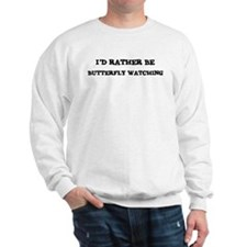 Rather be Butterfly Watching Sweatshirt