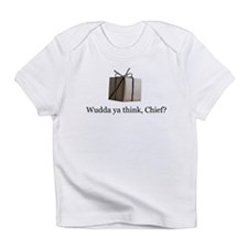 Wudda ya think, Chief? Infant T-Shirt