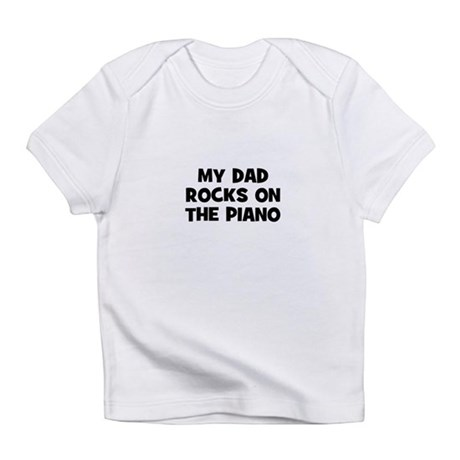 my dad rocks on the Piano Infant T-Shirt