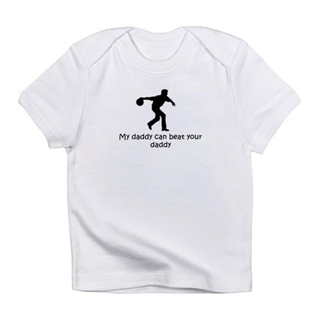 My daddy can beat your daddy Infant T-Shirt