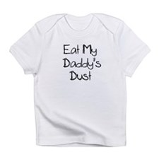 Eat My Daddy's Dust Racing Baby Shirt Infant T-Shi