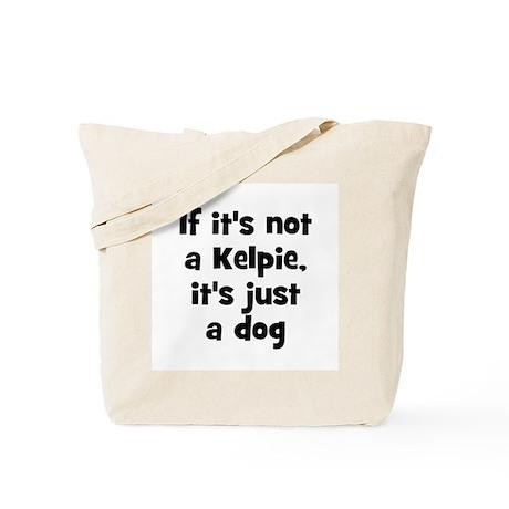 If it's not a Kelpie, it's ju Tote Bag
