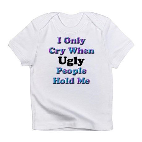 I Only Cry When Ugly People Hold Me Bodysui Infant