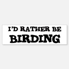 Rather be Birding Bumper Bumper Bumper Sticker