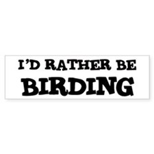 Rather be Birding Bumper Car Sticker