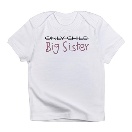 Only Child - Big Sister Infant T-Shirt