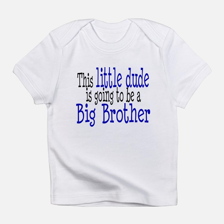 Little Dude is a Big Brother Infant T-Shirt