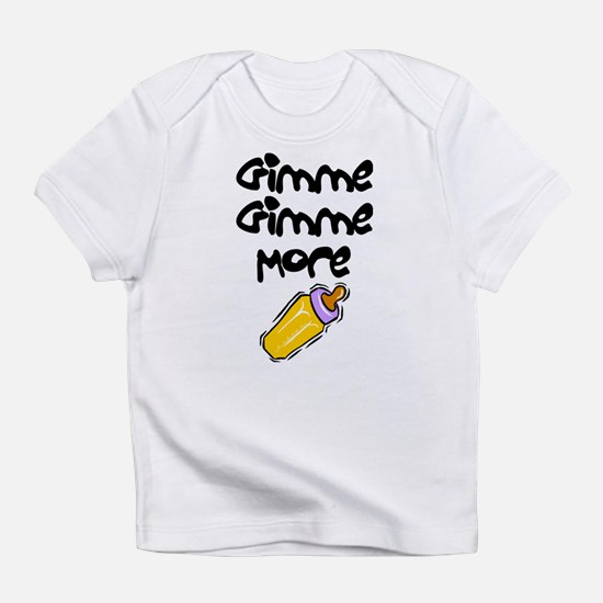 Gimme Gimme More Infant T-Shirt