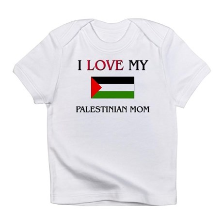 I Love My Palestinian Mom Infant T-Shirt