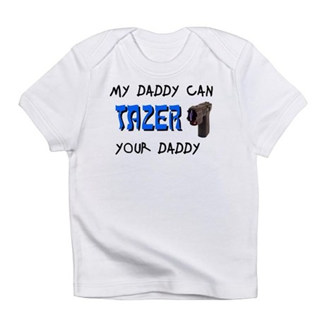 Tazer your Daddy Infant T-Shirt